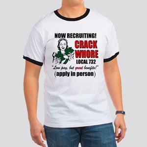 """""""Now Recruiting Crack Whores"""" Ringer T-Shirt"""