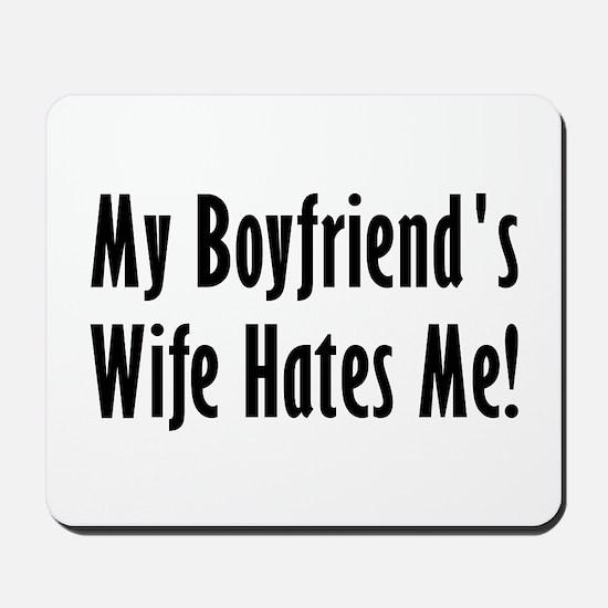 My Boyfriend's Wife Hates Me Mousepad