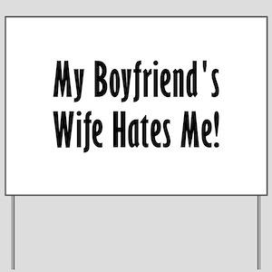 My Boyfriend's Wife Hates Me Yard Sign