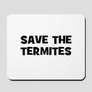 Save The Termites Mousepad