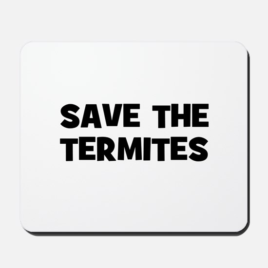 Save The Termites Mousepad