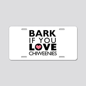 Bark If You Love Chiweenies Aluminum License Plate