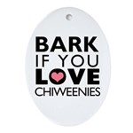 Bark If You Love Chiweenies Ornament (Oval)