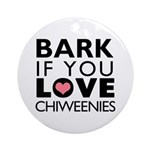 Bark If You Love Chiweenies Ornament (Round)