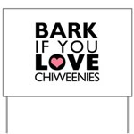 Bark If You Love Chiweenies Yard Sign