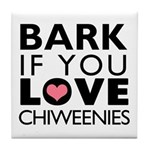 Bark If You Love Chiweenies Tile Coaster
