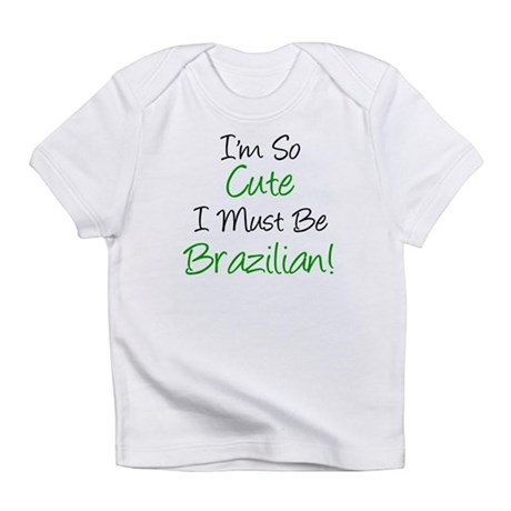 I'm So Cute Brazilian Infant T-Shirt