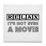 Relax: It's not even a Movie! Tile Coaster