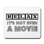 Relax: It's not even a Movie! Mousepad