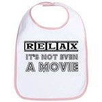 Relax: It's not even a Movie! Bib