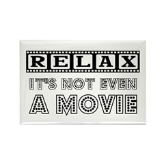 Relax: It's not even a Movie! Rectangle Magnet