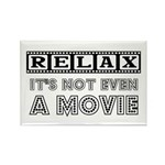 Relax: Not even a movie Rectangle Magnet (10 pack)