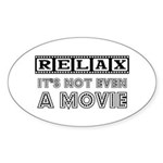 Relax: It's not even a Movie! Oval Sticker