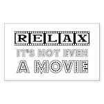Relax: It's not even a Movie! Sticker (Rectangular