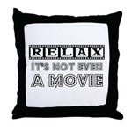 Relax: It's not even a Movie! Throw Pillow