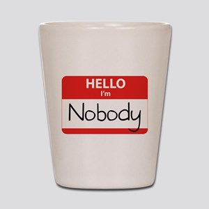 Hello I'm Nobody Shot Glass