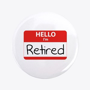 "Hello I'm Retired 3.5"" Button"
