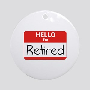Hello I'm Retired Ornament (Round)