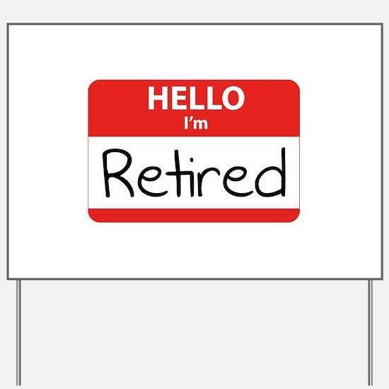 Hello I'm Retired Yard Sign