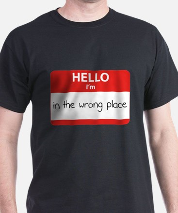 Hello I'm In the wrong place T-Shirt