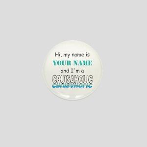 Cruisaholic (Personalized) Mini Button