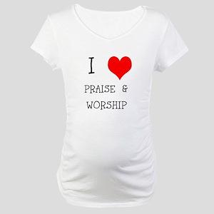 I LOVE PRAISE & WORSHIP Maternity T-Shirt