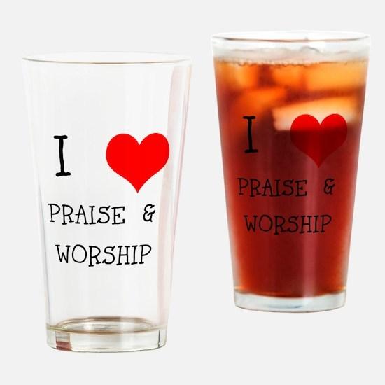 I LOVE PRAISE & WORSHIP Drinking Glass