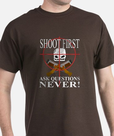 Shoot first ask questions NEVER! T-Shirt