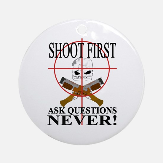 Shoot first ask questions NEVER! Ornament (Round)