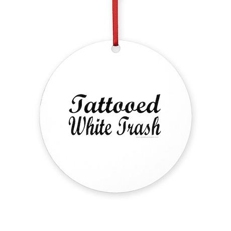 Tattooed White Trash (Script) Ornament (Round)