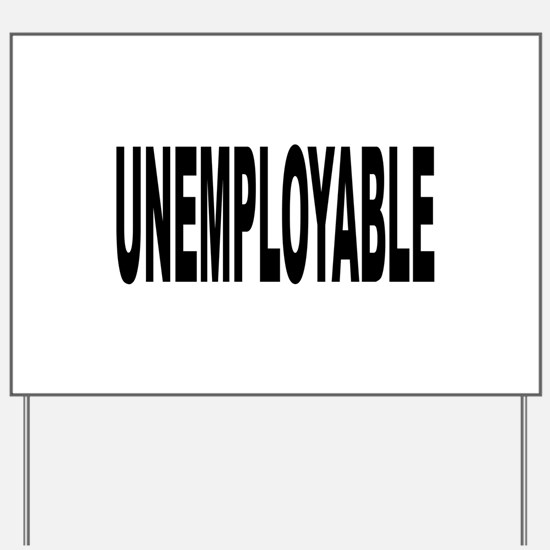 Unemployable Yard Sign