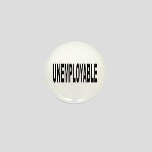 Unemployable Mini Button
