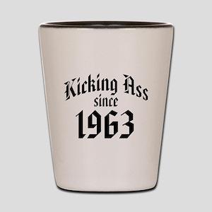 Kicking Ass Since 1963 Shot Glass