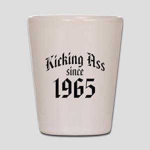 Kicking Ass Since 1965 Shot Glass