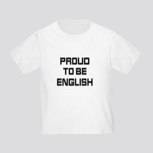 Proud to be English Toddler T-Shirt
