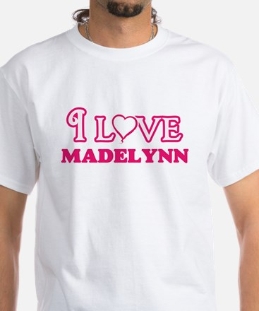 I Love Madelynn T-Shirt