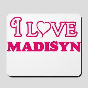 I Love Madisyn Mousepad