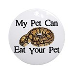 My Pet Can Eat Your Pet Ornament (Round)