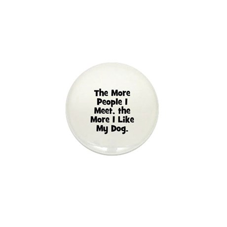 The more people I meet, the m Mini Button
