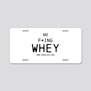 No F*ing Whey Aluminum License Plate