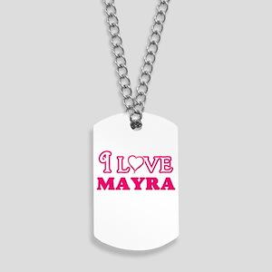 I Love Mayra Dog Tags