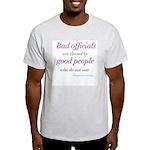 Bad Officials/Good People Light T-Shirt