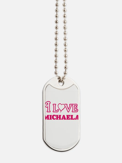 I Love Michaela Dog Tags