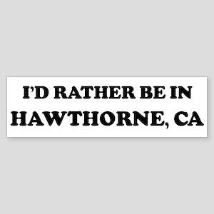 Rather be in Hawthorne Bumper Sticker