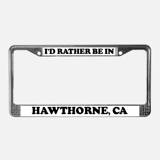Rather be in Hawthorne License Plate Frame