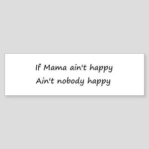 If Mama ain't happy, ain't no Sticker (Bumper)