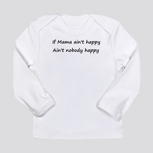 If Mama ain't happy, ain't no Long Sleeve Infant T