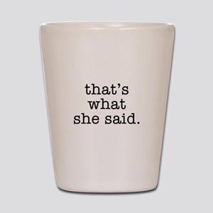 """That's What She Said"" Shot Glass"