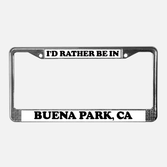 Rather be in Buena Park License Plate Frame