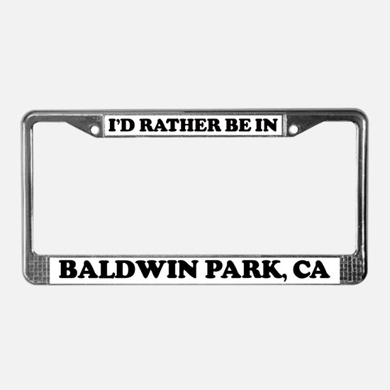 Rather be in Baldwin Park License Plate Frame